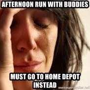 Crying lady - AFTERNOON RUN WITH BUDDIES MUST GO TO HOME DEPOT INSTEAD