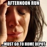 Crying lady - AFTERNOON RUN ...MUST GO TO HOME DEPOT