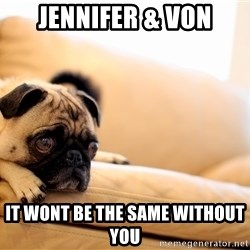 Sorrowful Pug - Jennifer & Von It wont be the same without you