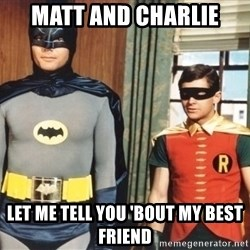 Best Friends - Matt and Charlie Let me tell you 'bout my best friend