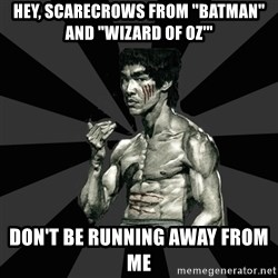 """Bruce Lee Figther - hey, scarecrows from """"batman"""" and """"wizard of oz'"""" DON'T BE RUNNING AWAY FROM ME"""