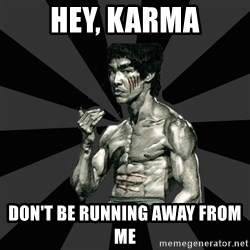 Bruce Lee Figther - hey, karma DON'T BE RUNNING AWAY FROM ME