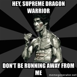 Bruce Lee Figther - hey, supreme dragon warrior DON'T BE RUNNING AWAY FROM ME