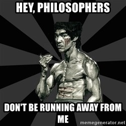 Bruce Lee Figther - hey, philosophers DON'T BE RUNNING AWAY FROM ME