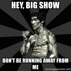 Bruce Lee Figther - hey, big show DON'T BE RUNNING AWAY FROM ME
