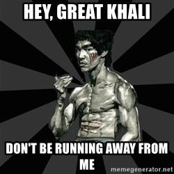 Bruce Lee Figther - hey, great khali DON'T BE RUNNING AWAY FROM ME