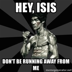 Bruce Lee Figther - hey, isis DON'T BE RUNNING AWAY FROM ME