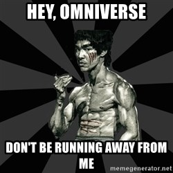 Bruce Lee Figther - hey, omniverse DON'T BE RUNNING AWAY FROM ME