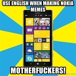 Nokia Lumia 1520 - USE ENGLISH WHEN MAKING NOKIA MEMES MOTHERFUCKERS!