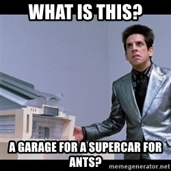 Zoolander for Ants - What is this? A garage for a supercar for ants?