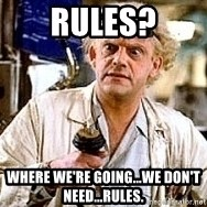 Doc Back to the future - RULES? Where we're going...we don't need...rules.