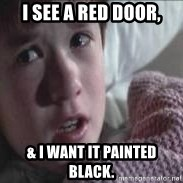 veo gente muerta - i see a red door, & i want it painted black.