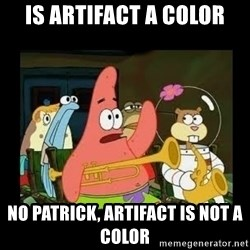 Patrick Star Instrument - Is Artifact a color No Patrick, Artifact is not a color