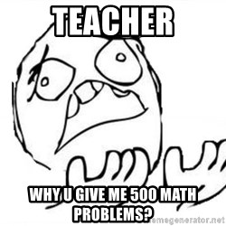WHY SUFFERING GUY - Teacher Why u give me 500 math problems?