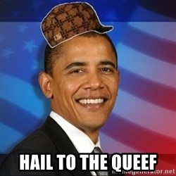 Scumbag Obama -  Hail to the queef
