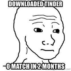 That Feel Guy - Downloaded Tinder 0 match in 2 months
