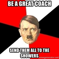 Advice Hitler - Be a great coach send them all to the showers