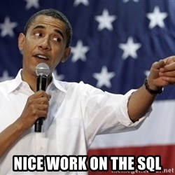 Obama You Mad -  Nice Work on the SQL