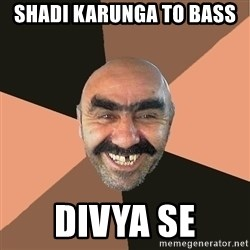 Provincial Man - Shadi karunga to bass  Divya se