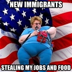 Obese American - New immigrants  Stealing my jobs and food