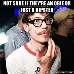 Super Smart Hipster - not sure if they're an obie or just a hipsteR