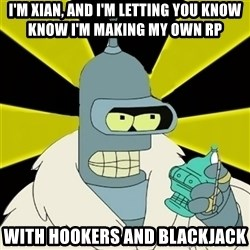 Bender IMHO - I'm Xian, and i'm letting you know know i'm making my own rp with hookers and blackjack