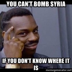 You Can't If You Don't - You can't bomb syria if you don't know where it is