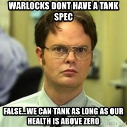Dwight Meme - Warlocks dont have a tank spec false...we can tank as long as our health is above zero