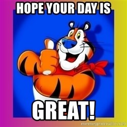 Tony The Tiger - Hope Your day is gReat!