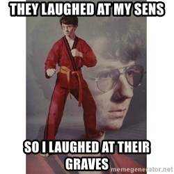 Karate Kid - They laughed at my sens So i laughed at their graves