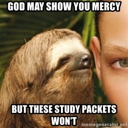 Whispering sloth - God may show you mercy But these study packets won't