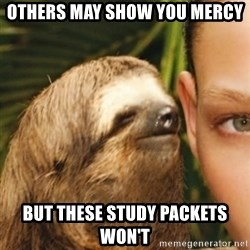 Whispering sloth - Others may show you mercy But these study packets won't