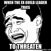 Laughing - When the ex guild leader tries To threaten