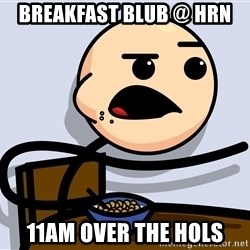 Kid Eating Cereal - bREAKFAST BLUB @ hrn 11am over the hols