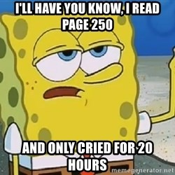 Only Cried for 20 minutes Spongebob - I'll have you know, I read page 250 and only cried for 20 hours