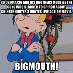Fantasio thinks Spirou has the magic touch - So Osomatsu and his brothers must be the guys who blabbed to Spirou about Chinese Hunter x Hunter live action movie.  Bigmouth!