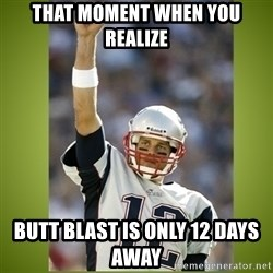 tom brady - That moment when you realize Butt blast is only 12 days away