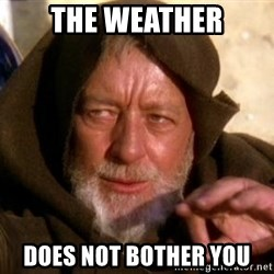 JEDI KNIGHT - The weather does not bother you