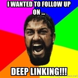 sparta - I wanted to follow up ON ... deep linking!!!