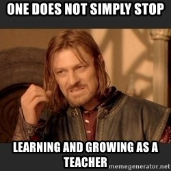 one does not simply stop learning and growing as a teacher lord of the rings mothers day meme generator