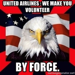 Bald Eagle - United airlines : We make you volunteer by force.