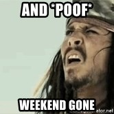 Jack Sparrow Reaction - And *POOF* Weekend Gone