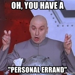 """Dr. Evil Air Quotes - oh, you have a """"personal errand"""""""