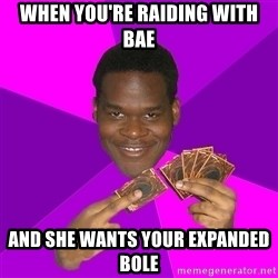 Cunning Black Strategist - When you're raiding with BAE and she wants your expanded bole