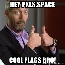 cool story bro house - Hey Pxls.space cool flags bro!