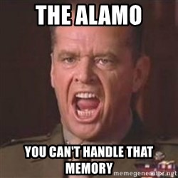 Jack Nicholson - You can't handle the truth! - The AlamO You can't handle thAt memory