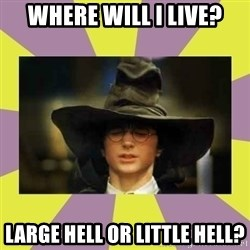 Harry Potter Sorting Hat - Where will i live? Large Hell or Little Hell?