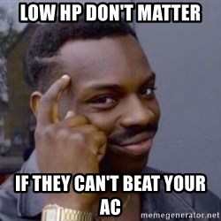 Roll Safe 2 - Low HP don't matter if they can't beat your AC