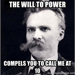 Nietzsche - The will to pOwer Compels you to call me at 10
