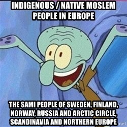 calamardo me vale - Indigenous / Native Moslem People in Europe The Sami People of Sweden, Finland, Norway, Russia and Arctic Circle, Scandinavia and Northern Europe